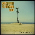 Album review: ROSCO LEVEE AND THE SOUTHERN SLIDE – Get It While You Can