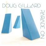 Album review: DOUG GILLARD – Parade On