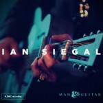 Album Review: IAN SIEGAL – Man & Guitar