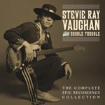 Album review: STEVIE RAY VAUGHAN AND DOUBLE TROUBLE – The Complete Epic Recordings Collection