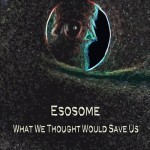 Album review: ESOSOME – What We Thought Would Save Us