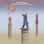 Album review: TIM BOWNESS – Stupid Things That Mean The World