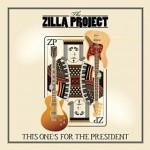 Album review: THE ZILLA PROJECT – This One's For The President