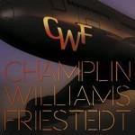 Album review: CHAMPLIN, WILLIAMS, FRIESTEDT – CWF