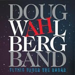 Album review: DOUG WAHLBERG BAND – Flying Under The Radar