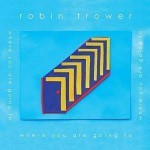 Album review: ROBIN TROWER – Where You Are Going To