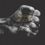 Album review: DAMIAN WILSON – Built For Fighting