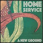 Album review: HOME SERVICE – A New Ground