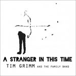 Album review: TIM GRIMM AND THE FAMILY BAND – A Stranger In This Time