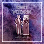 Album review: KINKY WIZZARDS – Quirky Musings