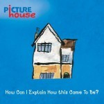 Album review: PICTUREHOUSE – How Do I Explain How This Came To Be?