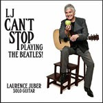 Album review: LAURENCE JUBER – LJ Can't Stop Playing The Beatles!