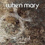 Album review: WHEN MARY – Tainted