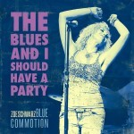 Album review: ZOE SCHWARZ BLUE COMMOTION – The Blues And I Should Have A Party