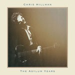 Album review: CHRIS HILLMAN – The Asylum Years