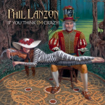 Album review: PHIL LANZON – If You Think I'm Crazy