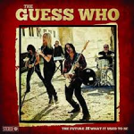Album review: THE GUESS WHO – The Future IS What It Used To Be