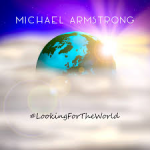 Album review: MICHAEL ARMSTRONG – #LookingForTheWorld