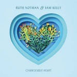 Album review: RUTH NOTMAN & SAM KELLY – Changeable Heart