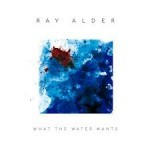 Album review: RAY ALDER – What the Water Want