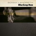 Album review: SONNY LANDRETH – Blacktop Run