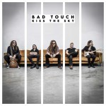 Album review: BAD TOUCH – Kiss The Sky