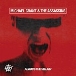 Album review: MICHAEL GRANT & THE ASSASSINS – Always The Villain