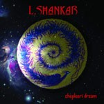 Album review: L.SHANKAR – Chepleeri Dream