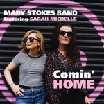 Album review: MARY STOKES BAND featuring SARAH MICHELLE – Comin' Home