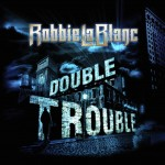 Album review: ROBBIE LaBLANC- Double Trouble