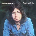 Album review: FRANKIE MILLER – Once In A Blue Moon, High Life and The Rock (remasters with bonus tracks)
