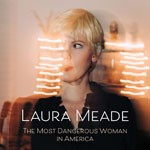 Album review: LAURA MEADE – The Most Dangerous Woman In America