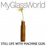 Album review: MY GLASS WORLD – Still Life With Machine Gun