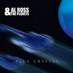 Album review: AL ROSS & THE PLANETS – Blue Crystal