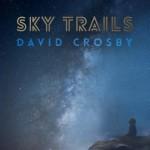 Album review: DAVID CROSBY – Sky Trails