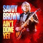 Album review: SAVOY BROWN – Ain't Done Yet