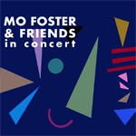 Album review: MO FOSTER & FRIENDS – In Concert