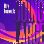 EP review: RAY FENWICK – Going Large