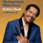 Book review: BOBBY RUSH with Herb Powell – I Ain't Studdin Ya: My American Blues Story