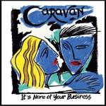 Album review: CARAVAN – It's None Of Your Business