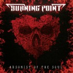 Album review: BURNING POINT – Arsonist Of The Soul