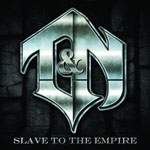 T & N - Slave To The Empire