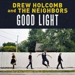 DREW HOLCOMB AND THE NEIGHBORS - Good Light