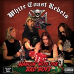 WHITE COAST REBELS – Hangin' With The Bad Boys