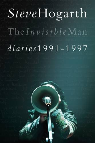 Steve Hogarth - The Invisible Man - Diaries 1991-1997