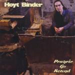 HOYT BINDER – Prayrie Go Round