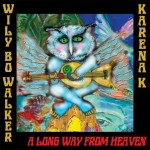 WILY BO WALKER & KARENA K – A Long Way From Heaven