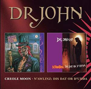 DR. JOHN – Creole Moon/N'Awlinz: Dis Dat Or D'Udda