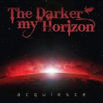 THE DARKER MY HORIZON - Acquiesce