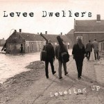LEVEE DWELLERS – Leveling Up